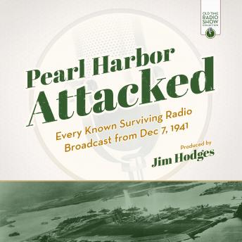 Pearl Harbor Attacked: Every Known Surviving Radio Broadcast from Dec 7, 1941, Jim Hodges