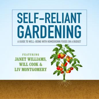 Download Self-Reliant Gardening: A Guide to Well-Being with Home Grown Foods on a Budget by Will Cook, Liv Montgomery, Janet Williams, Stephen Tvedten
