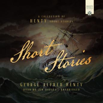 Short Stories: A Collection of Henty Short Stories
