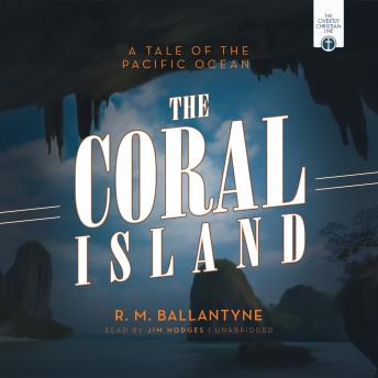 Coral Island: A Tale of the Pacific Ocean, R. M. Ballantyne