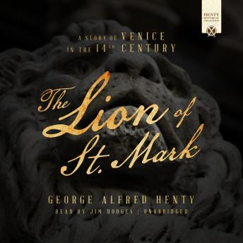 Lion of St. Mark: A Story of Venice in the 14th Century, George Alfred Henty