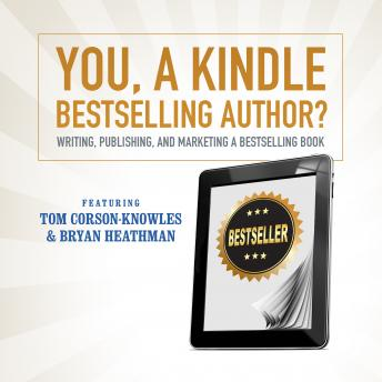 You, a Kindle Best Selling Author? Writing, Publishing, and Marketing a Best Selling Book, Tom Corson-Knowles, Bryan Heathman