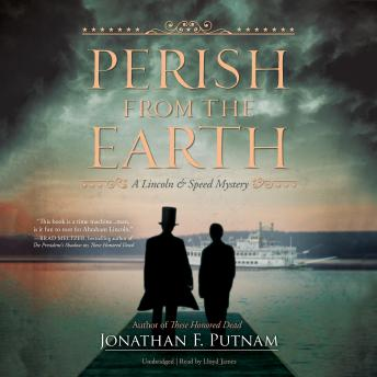 Perish from the Earth: A Lincoln and Speed Mystery, Jonathan F. Putnam
