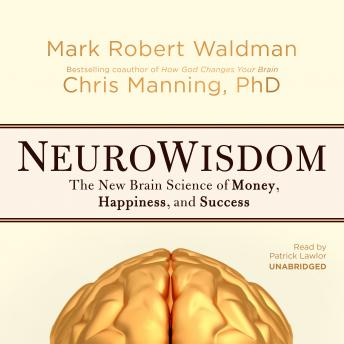 NeuroWisdom: The New Brain Science of Money, Happiness, and Success, Chris Manning,PhD, Mark Robert Waldman