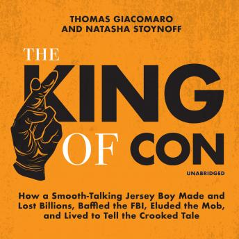 The King of Con: How a Smooth-Talking Jersey Boy Made and Lost Billions, Baffled the FBI, Eluded the Mob, and Lived to Tell the Crooked Tale