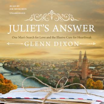 Juliet's Answer: One Man's Search for Love and the Elusive Cure for Heartbreak, Glenn Dixon