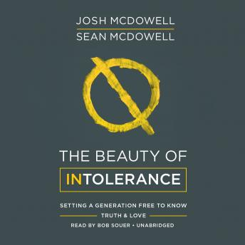 Beauty of Intolerance: Setting a Generation Free to Know Truth & Love, Sean McDowell, Josh McDowell