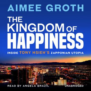 The Kingdom of Happiness :Inside Tony Hsieh's Zapponian Utopia