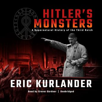 Hitler's Monsters: A Supernatural History of the Third Reich, Eric Kurlander
