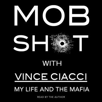 Mobshot: My Life and the Mafia, Vince Ciacci