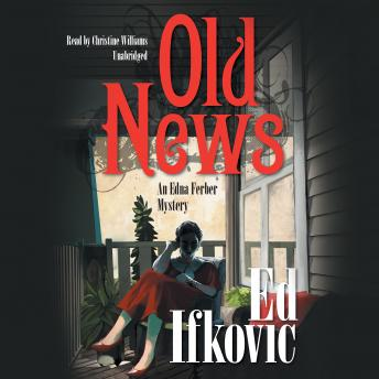 Old News: An Edna Ferber Mystery, Ed Ifkovic