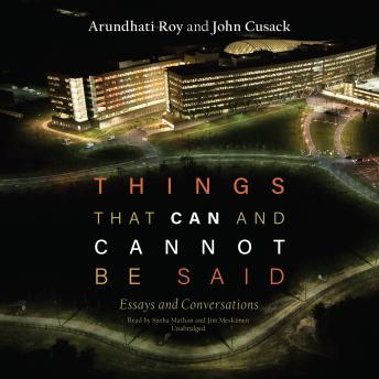 Things That Can and Cannot Be Said: Essays and Conversations, John Cusack, Arundhati Roy