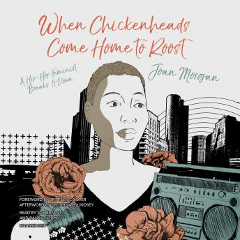 When Chickenheads Come Home to Roost: A Hip-Hop Feminist Breaks It Down, Joan Morgan