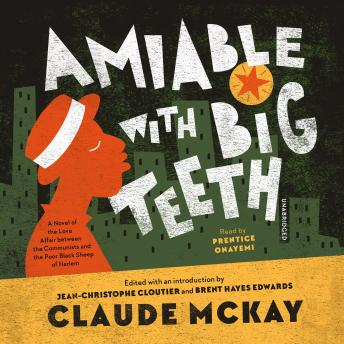 Amiable with Big Teeth: A Novel of the Love Affair between the Communists and the Poor Black Sheep of Harlem, Claude McKay