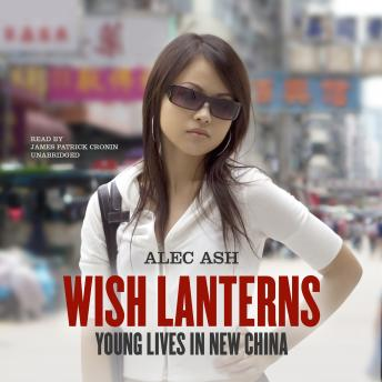 Download Wish Lanterns: Young Lives in New China by Alec Ash