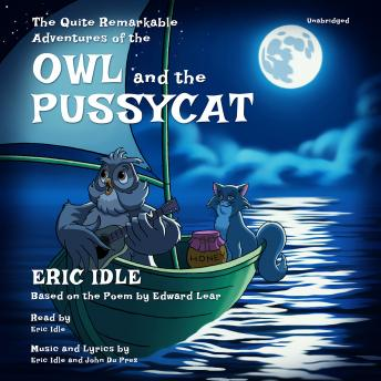 Quite Remarkable Adventures of the Owl and the Pussycat, Eric Idle