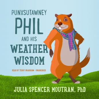 Punxsutawney Phil and His Weather Wisdom, Julia Spencer Moutran PhD