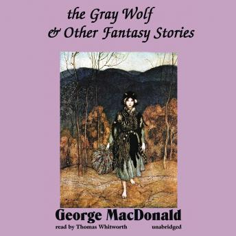 Gray Wolf and Other Fantasy Stories, George MacDonald