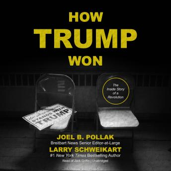 How Trump Won : The Inside Story of a Revolution, Joel B. Pollak, Larry Schweikart