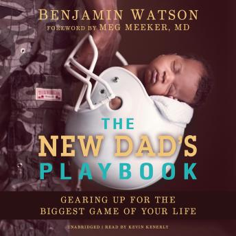 New Dad's Playbook: Gearing Up for the Biggest Game of Your Life, Benjamin Watson