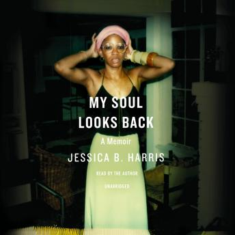 My Soul Looks Back: A Memoir, Jessica B. Harris