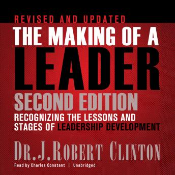 Making of a Leader: Recognizing the Lessons and Stages of Leadership Development, Dr. J. Robert Clinton