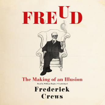 Freud: The Making of an Illusion, Frederick Crews