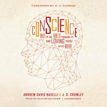 Conscience: What It Is, How to Train It, and Loving Those Who Differ, J. D. Crowley, Andrew David Naselli