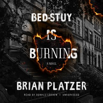 Bed-Stuy Is Burning: A Novel, Brian Platzer