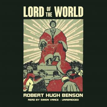 Lord of the World: A Novel, Robert Hugh Benson