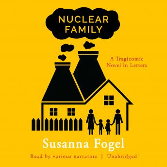 Nuclear Family: A Tragicomic Novel in Letters, Susanna Fogel
