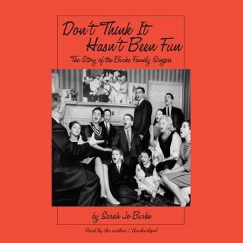 Don't Think It Hasn't Been Fun: The Story of the Burke Family Singers, Sarah Jo Burke
