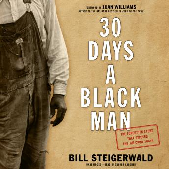 30 Days a Black Man: The Forgotten Story that Exposed the Jim Crow South, Bill Steigerwald