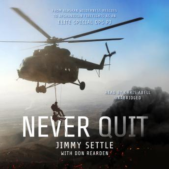 Never Quit: From Alaskan Wilderness Rescues to Afghanistan Firefights as an Elite Special Ops PJ, Don Rearden, Jimmy Settle