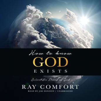 How to Know God Exists: Scientific Proof of God, Ray Comfort