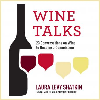 Wine Talks: 23 Conversations to Becoming a Wine Connoisseur, Laura Levy Shatkin