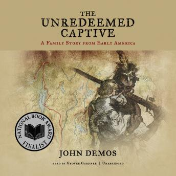 Unredeemed Captive: A Family Story from Early America, John Demos