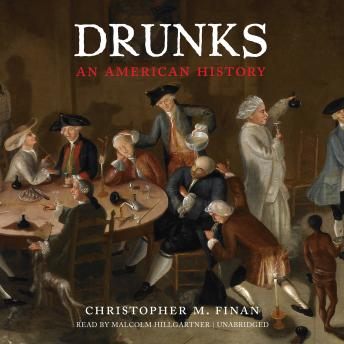Drunks: An American History, Christopher M. Finan
