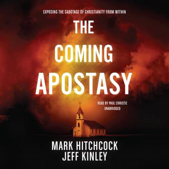 Coming Apostasy: Exposing the Sabotage of Christianity from Within, Jeff Kinley, Mark Hitchcock