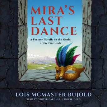 Mira's Last Dance: A Penric & Desdemona Novella in the World of the Five Gods, Lois McMaster Bujold