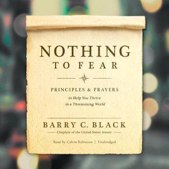 Nothing to Fear: Principles and Prayers to Help You Thrive in a Threatening World, Barry C. Black