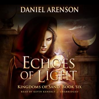 Echoes of Light: Kingdoms of Sand, Book 6, Daniel Arenson