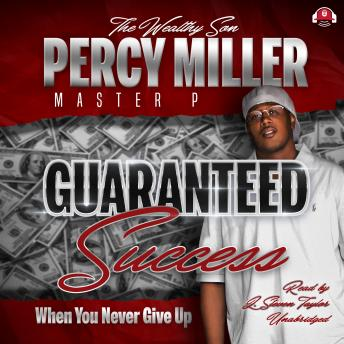 Guaranteed Success: When You Never Give Up, Percy Master P Miller