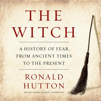 Witch: A History of Fear, from Ancient Times to the Present, Ronald Hutton