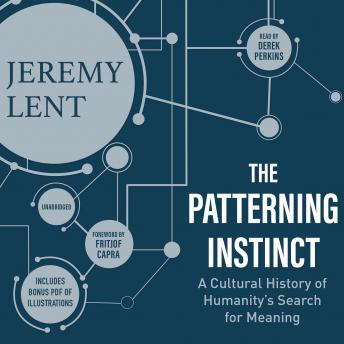 Patterning Instinct: A Cultural History of Humanity's Search for Meaning, Jeremy Lent