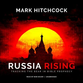 Russia Rising: Tracking the Bear in Bible Prophecy, Mark Hitchcock