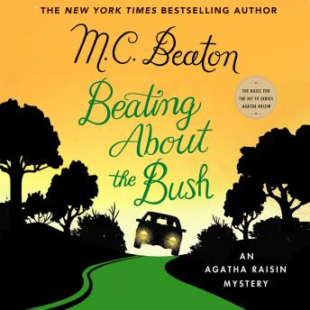 Beating About the Bush: An Agatha Raisin Mystery, Audio book by M. C. Beaton