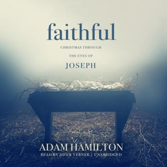 Faithful: Christmas through the Eyes of Joseph, Adam J. Hamilton