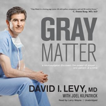 Gray Matter: A Neurosurgeon Discovers the Power of Prayer ... One Patient at a Time