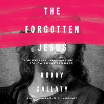 Forgotten Jesus: How Western Christians Should Follow an Eastern Rabbi, Robby Gallaty